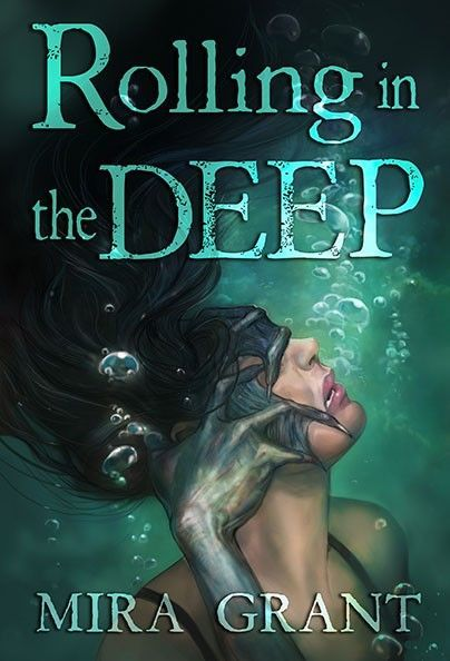 Rolling in the Deep by Mira Grant