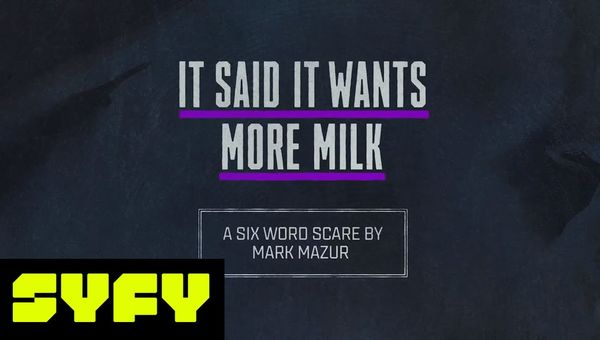 6 Word Scares - It Said It Wants More Milk   SYFY