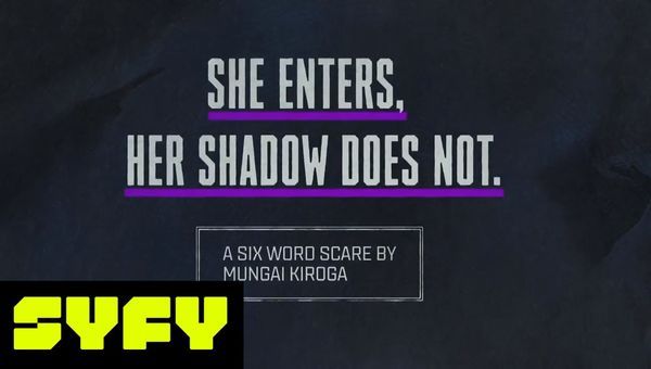 6 Word Scares - She Enters, Her Shadow Does Not   SYFY