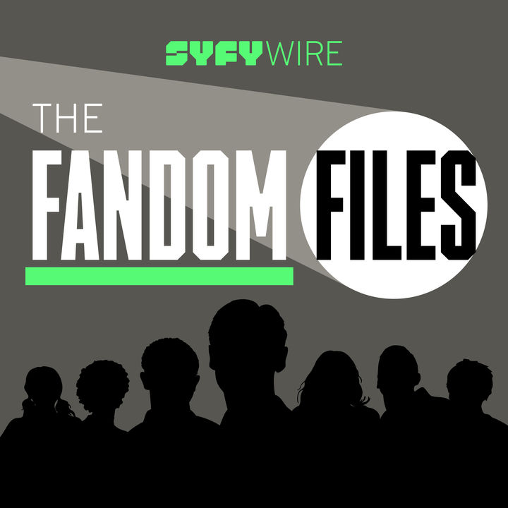 Fandom Files Podcast SYFY WIRE