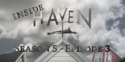 Inside Haven - Season 5, Episode 3
