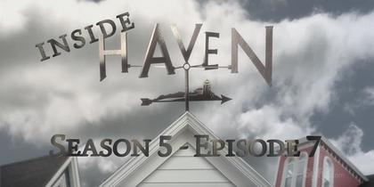 Inside Haven - Season 5, Episode 7