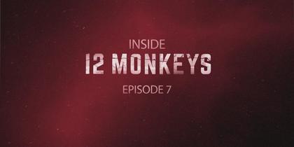 Inside 12 Monkeys: Episode 7