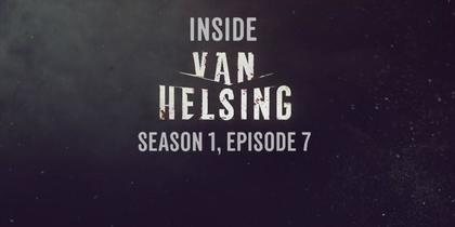 Inside Van Helsing: Episode 7