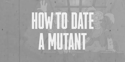 How to Date a Mutant