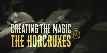 Creating the Magic - Horcruxes