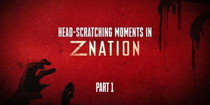 Z Nation- Season 5 Head-Scratching Moments: Part 1