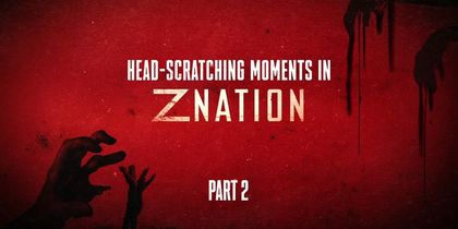 Z Nation- Season 5 Head-Scratching Moments: Part 2