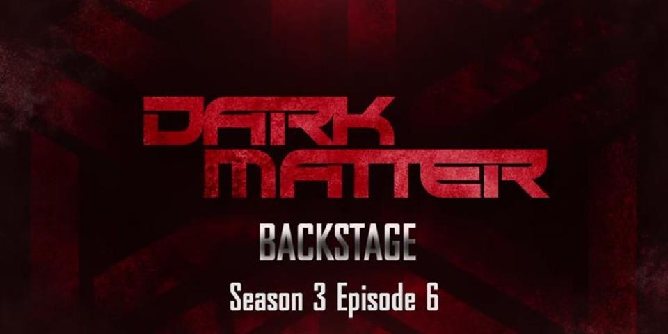 Dark Matter Backstage: Season 3, Episode 6